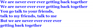 We Are Never Ever Getting Back Together - Taylor Swift④